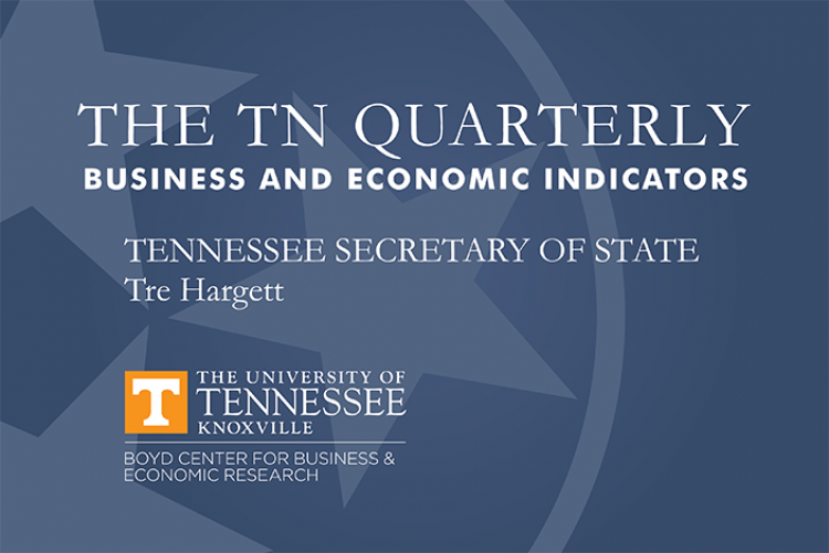"""Graphic that says """"The TN Quarterly Business and Economic Indicators, Tennessee Secretary of State Tre Hargett, The University of Tennessee Knoxville, Boyd Center for Business & Economic Research"""""""